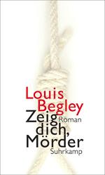 Louis Begley - Zeig dich, Mörder
