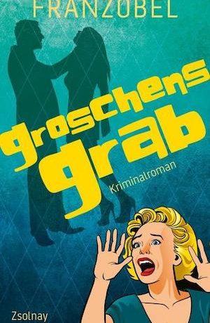 Franzobel - Groschens Grab