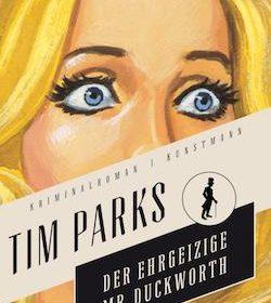 Tim Parks - Der ehrgeizige Mr. Duckworth