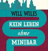 Will Wiles - Kein Leben ohne Minibar