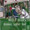 Wolf Haas - Komm, süßer Tod