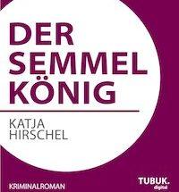 Katja Hirschel - Der Semmelkönig