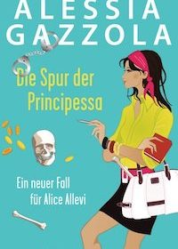 Alessia Gazzola - Die Spur der Principessa