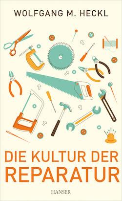 Wolfgang Heckl - Die Kultur der Reparatur