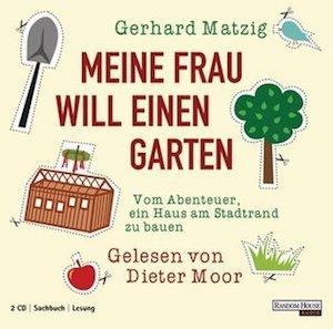 Gerhard Matzig - Meine Frau will einen Garten