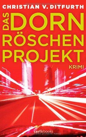 Christian von Ditfurth - Das Dornröschen-Projekt