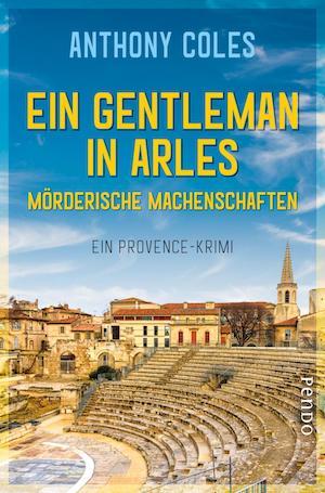 Anthony Coles - Ein Gentleman in Arles: Mörderische Machenschaften; Pendo Verlag