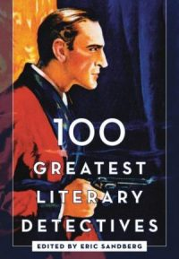100 Greatest Literary Detectives, edited by Eric Sandberg