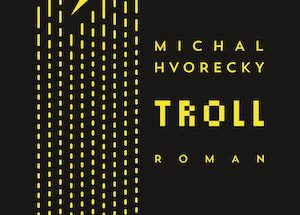 Troll - Michal Hvorecky