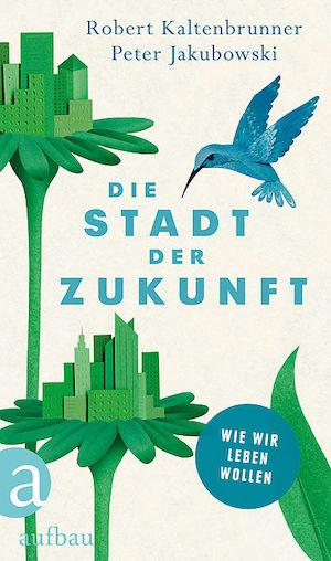 Robert Kaltenbrunner, Peter Jakubowski - Die Stadt der Zukunft