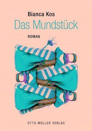 Buchcover: Bianca Kos - Das Mundstück. Otto Müller Verlag 2019