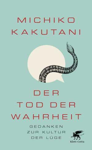 Michiko Kakutani - Der Tod der Wahrheit. Gedanken zur Kultur der Lüge