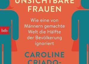 Caroline Criado-Perez - Unsichtbare Frauen