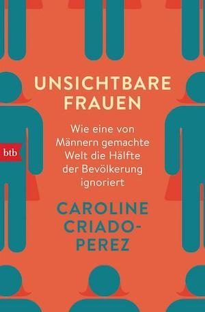 Caroline Criado-Perez: Unsichtbare Frauen. Wie eine von Männern gemachte Welt die Hälfte der Bevölkerung ignoriert