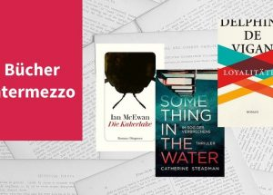 Intermezzo XIII mit Büchern von Delphine de Vigan, Catherine Steadman und Ian McEwan