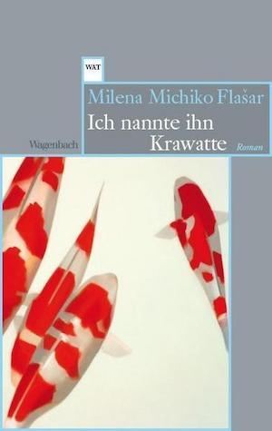 Milena Michiko Flašar  - Ich nannte ihn Krawatte
