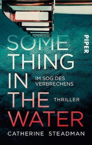 Catherine Steadman - Something in the water. Im Sog des Verbrechens