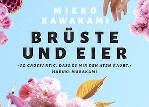 Mieko Kawakami - Brüste und Eier, Roman, übersetzt von Katja Busson