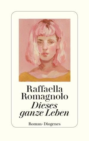 Raffaela Romagnolo - Dieses ganze Leben