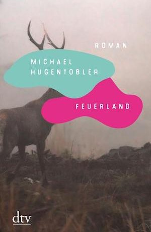 Michael Hugentobler - Feuerland, auf der Shortlist zum Schweizer Buchpreis 2021
